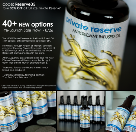 Save 35% on new Private Reserve antioxidant skin care oils by Your Best Face Skincare